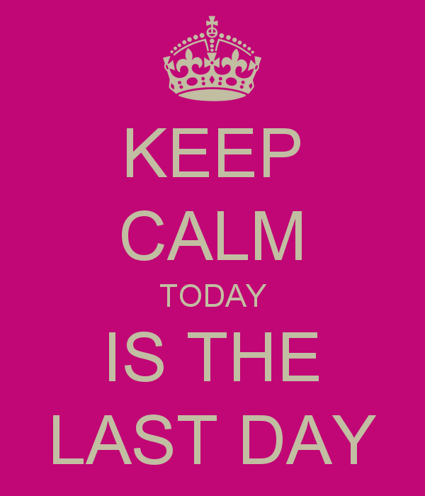 keep-calm-today-is-the-last-day